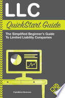 LLC QuickStart Guide  : The Simplified Beginner's Guide to Limited Liability Companies