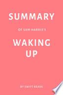 Summary of Sam Harris   s Waking Up by Swift Reads
