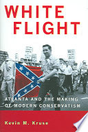 """White Flight: Atlanta and the Making of Modern Conservatism"" by Kevin Michael Kruse"