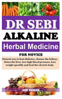 Dr Sebi Alkaline Herbal Medicine for Novice Book