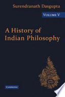 A History of Indian Philosophy: Volume 5