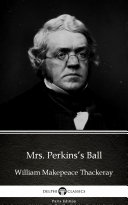 Mrs  Perkins   s Ball by William Makepeace Thackeray   Delphi Classics  Illustrated