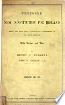 Proposed new constitution for Ireland, being the basis for a satisfactory settlement of the Irish question, by H.C. Burdett and J.F. Crease