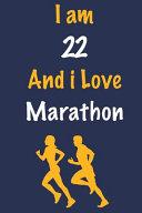 I Am 22 and I Love Marathon