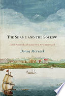 The Shame and the Sorrow  : Dutch-Amerindian Encounters in New Netherland