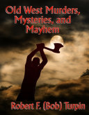Old West Murders  Mysteries  and Mayhem