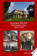 Headington Hill Hall  The forgotten years  1939  1958