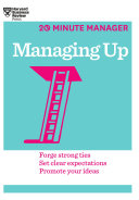 Managing up : forge strong ties, set clear expectations, promote your ideas.