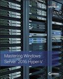 Mastering Windows Server 2016 Hyper V