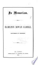 In Memoriam  Hamilton Rowan Gamble  Governor of Missouri