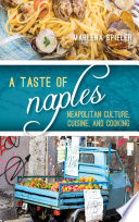 """A Taste of Naples: Neapolitan Culture, Cuisine, and Cooking"" by Marlena Spieler"
