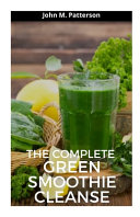 The Complete Green Smoothie Cleanse