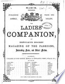 The Ladies Companion  An Illustrated Monthly Magazine of the Fashions  Interesting Facts and Select Fiction  March 1871