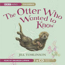 The Otter Who Wanted to Know. Jill Tomlinson