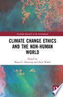 Climate Change Ethics and the Non Human World