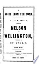 A voice from the tomb  A dialogue between Nelson and Wellington  overheard at St  Paul s