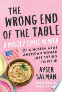 """""""The Wrong End of the Table: A Mostly Comic Memoir of a Muslim Arab American Woman Just Trying to Fit in"""" by Ayser Salman, Reza Aslan"""