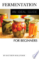 Fermentation  An Ideal Guide for Beginners Book