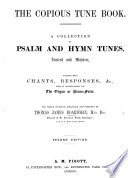 The copious tune book. A collection of psalm and hymn tunes, ancient and modern ... selected, arranged and composed by T. J. Boardman. Second edition