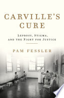 Carville s Cure  Leprosy  Stigma  and the Fight for Justice