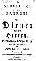 Il servitore di due padroni. Der Diener zweier Herren. Comödie in 3 Akten
