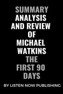 Summary Analysis and Review of Michael Watkins the First 90 Days
