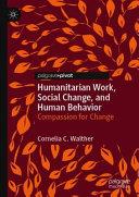 Humanitarian Work  Social Change  and Human Behavior