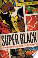 """Super Black: American Pop Culture and Black Superheroes"" by Adilifu Nama"