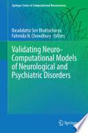Validating Neuro Computational Models of Neurological and Psychiatric Disorders