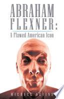 Abraham Flexner  a Flawed American Icon
