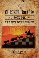 The Checker Board: Book I - The Life Game Begins