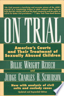 On Trial  : America's Courts and Their Treatment of Sexually Abused Children
