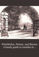 Wimbledon  Putney  and Barnes  A handy guide to rambles in the district