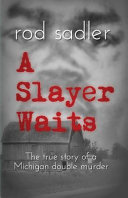 A slayer waits : the true story of a Michigan double murder
