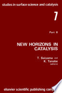 New Horizons in Catalysis  Part 7B  Proceedings of the 7th International Congress on Catalysis  Tokyo  30 June 4 July 1980  Studies in Surface Science and Catalysis