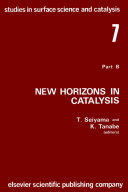 New Horizons in Catalysis: Part 7B. Proceedings of the 7th International Congress on Catalysis, Tokyo, 30 June-4 July 1980 (Studies in Surface Science and Catalysis)