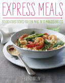 Express Dinners   175 Delicious Dishes You Can Make in 30 Minutes or Less