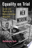 """Equality on Trial: Gender and Rights in the Modern American Workplace"" by Katherine Turk"