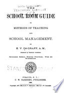The School Room Guide to Methods of Teaching and School Management Book