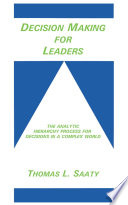 """Decision Making for Leaders: The Analytic Hierarchy Process for Decisions in a Complex World"" by Thomas L. Saaty"
