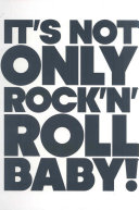 It's not only rock and roll baby!