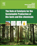 The Role of Catalysis for the Sustainable Production of Bio Fuels and Bio Chemicals Book