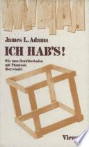 ICH HAB's!  : Wie man Denkblockaden mit Phantasie überwindet