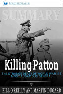 Summary of Killing Patton: The Strange Death of World War II's Most Audacious General by Bill O'Reilly