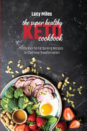 The Super Healthy Keto Cookbook: Enjoy Over 50 Fat Burning Recipes To Start Your Transformation