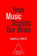 How Music Sculpts Our Brain ebook