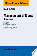 Management of Elbow Trauma  An Issue of Hand Clinics 31 4  Book