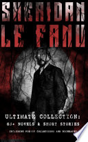 SHERIDAN LE FANU   Ultimate Collection  65  Novels   Short Stories  Including Poetry Collections and Biography