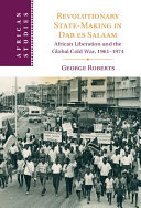 Revolutionary State Making in Dar es Salaam