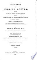 The History Of English Poetry From The Close Of The Eleventh Century To The Commencement Of The Eighteenth Century To Which Are Prefixed Three Dissertations 1 Of The Origin Of Romantic Fiction In Europe 2 On The Introduction Of Learning Into England 3 On The Gesta Romanorum From The Edition Of 1824 Superintended By The Late Richard Price Esq Including The Notes Of Mr Ritson Dr Ashby Mr Douce And Mr Park Now Further Improved By The Corrections And Additions Of Several Eminent Antiquaries In Three Volumes
